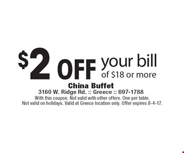 $2 off your bill of $18 or more. With this coupon. Not valid with other offers. One per table. Not valid on holidays. Valid at Greece location only. Offer expires 8-4-17.