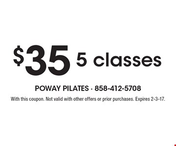 $35 5 classes. With this coupon. Not valid with other offers or prior purchases. Expires 2-3-17.