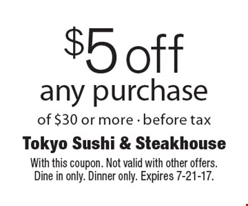 $5 off any purchase of $30 or more - before tax. With this coupon. Not valid with other offers. Dine in only. Dinner only. Expires 7-21-17.