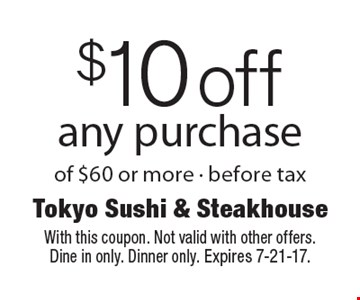 $10 off any purchase of $60 or more - before tax. With this coupon. Not valid with other offers. Dine in only. Dinner only. Expires 7-21-17.