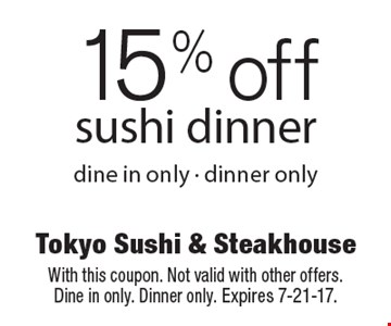 15% off sushi dinner dine in only - dinner only. With this coupon. Not valid with other offers. Dine in only. Dinner only. Expires 7-21-17.