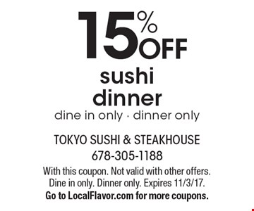 15% off sushi dinner. Dine in only, dinner only. With this coupon. Not valid with other offers. Dine in only. Dinner only. Expires 11/3/17. Go to LocalFlavor.com for more coupons.