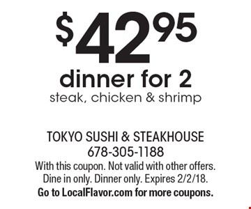 $42.95 dinner for 2. Steak, chicken & shrimp. With this coupon. Not valid with other offers. Dine in only. Dinner only. Expires 2/2/18. Go to LocalFlavor.com for more coupons.
