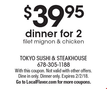 $39.95 dinner for 2. Filet mignon & chicken. With this coupon. Not valid with other offers. Dine in only. Dinner only. Expires 2/2/18. Go to LocalFlavor.com for more coupons.