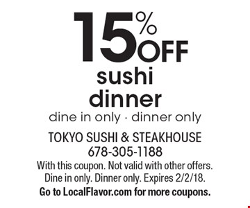 15% off sushi dinner. With this coupon. Not valid with other offers. Dine in only. Dinner only. Expires 2/2/18. Go to LocalFlavor.com for more coupons.