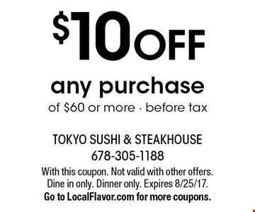 $10 off any purchase of $60 or more. Before tax. With this coupon. Not valid with other offers. Dine in only. Dinner only. Expires 8/25/17. Go to LocalFlavor.com for more coupons.