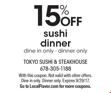 15% off sushi dinner. Dine in only - dinner only. With this coupon. Not valid with other offers. Dine in only. Dinner only. Expires 4-14-17.