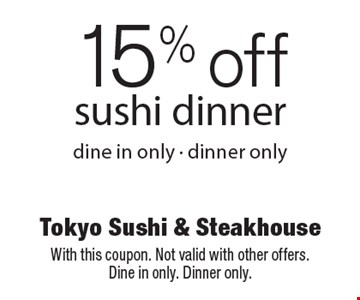 15% off sushi dinner dine in only - dinner only. With this coupon. Not valid with other offers. Dine in only. Dinner only.