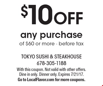 $10 OFF any purchase of $60 or more - before tax. With this coupon. Not valid with other offers. Dine in only. Dinner only. Expires 7/21/17. Go to LocalFlavor.com for more coupons.
