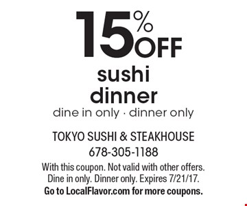 15% OFF sushi dinner, dine in only - dinner only. With this coupon. Not valid with other offers. Dine in only. Dinner only. Expires 7/21/17. Go to LocalFlavor.com for more coupons.