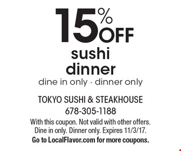 15% off sushi dinner dine in only - dinner only. With this coupon. Not valid with other offers. Dine in only. Dinner only. Expires 11/3/17. Go to LocalFlavor.com for more coupons.