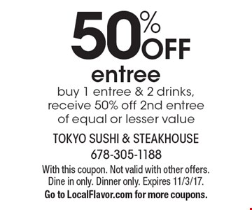 50% off entree buy 1 entree & 2 drinks, receive 50% off 2nd entree of equal or lesser value. With this coupon. Not valid with other offers. Dine in only. Dinner only. Expires 11/3/17. Go to LocalFlavor.com for more coupons.