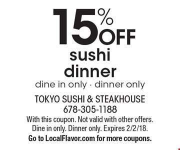 15% off sushi dinner dine in only - dinner only. With this coupon. Not valid with other offers. Dine in only. Dinner only. Expires 2/2/18. Go to LocalFlavor.com for more coupons.