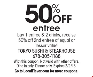 50% off entree. Buy 1 entree & 2 drinks, receive 50% off 2nd entree of equal or lesser value. With this coupon. Not valid with other offers. Dine in only. Dinner only. Expires 2/2/18. Go to LocalFlavor.com for more coupons.