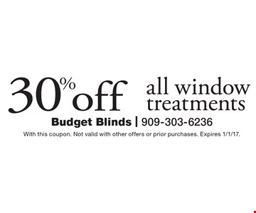 30% off all window treatments. With this coupon. Not valid with other offers or prior purchases. Expires 1/1/17.