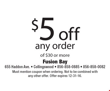 $5 off any order of $30 or more. Must mention coupon when ordering. Not to be combined withany other offer. Offer expires 12-31-16.