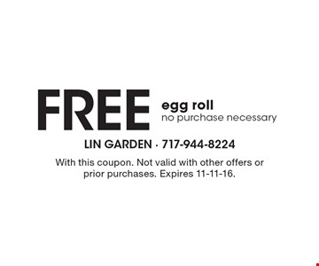 Free egg roll, no purchase necessary. With this coupon. Not valid with other offers or prior purchases. Expires 11-11-16.