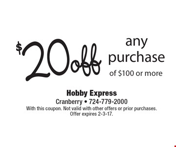 $20 off any purchase of $100 or more. With this coupon. Not valid with other offers or prior purchases. Offer expires 2-3-17.