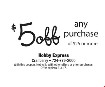 $5 off any purchase of $25 or more. With this coupon. Not valid with other offers or prior purchases. Offer expires 2-3-17.