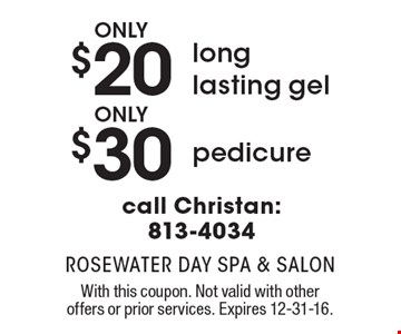 Only $20 long lasting gel OR only $30 pedicure call Christan: 813-4034. With this coupon. Not valid with other offers or prior services. Expires 12-31-16.