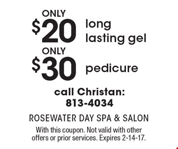 Only $20 long lasting gel, only $30 pedicure. Christan: 813-4034. With this coupon. Not valid with other offers or prior services. Expires 2-14-17.
