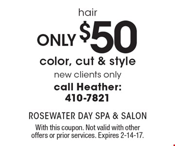 Hair. Only $50 color, cut & style. New clients only. Call Heather: 410-7821. With this coupon. Not valid with other offers or prior services. Expires 2-14-17.