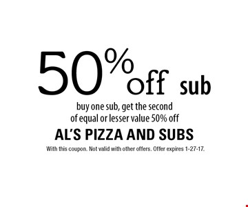 50% off sub buy one sub, get the secondof equal or lesser value 50% off. With this coupon. Not valid with other offers. Offer expires 1-27-17.