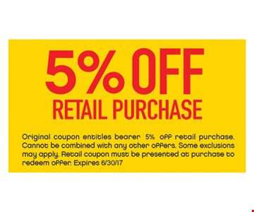 5% off retail purchase. Original coupon entitles bearer 5% off retail purchase. Cannot be combined with any other offers. Some exclusions may apply. Retail coupon must be presented at purchase to redeem offer. Expires 6/30/17.