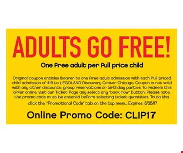Adults Go FREE! One free adult per full price child. Original coupon entitles bearer to one free adult admission with each full priced child admission of $19 to LEGOLAND Discovery Center Chicago. Coupon is not valid with any other discounts, group reservations or birthday parties. To redeem this offer online, visit our Ticket Page any select any