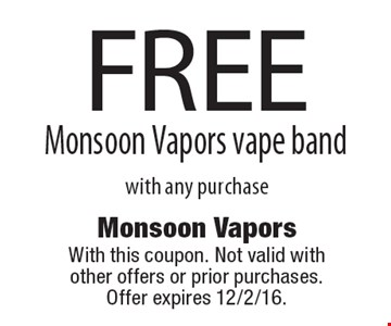 FREE Monsoon Vapors vape band with any purchase. With this coupon. Not valid with other offers or prior purchases.Offer expires 12/2/16.