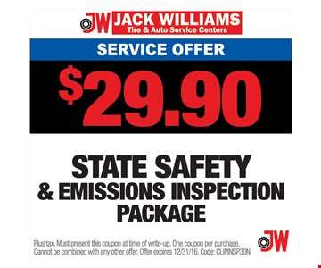 Service Offer $29.90 State Safety & Emissions Inspection Package. Plus tax. Must present this coupon at time of write-up. One coupon per purchase. Cannot be combined with any other offer. Offer expires 12/31/16. Code: CLIPINSP3ON