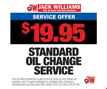 Service Offer $19.95 Standard Oil Change Service. Plus tax. Must present this coupon at time of write-up. One coupon per purchase. Up to 5 quarts of standard oil. Synthetic extra. Cannot be combined with any other offer. Offer expires 12/31/16. Code: CLIPOF10N