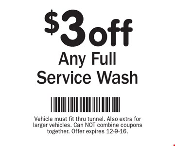 $3 off Any Full Service Wash. Vehicle must fit thru tunnel. Also extra for larger vehicles. Can NOT combine coupons together. Offer expires 12-9-16.