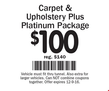 $100 reg. $140 Carpet & Upholstery Plus Platinum Package. Vehicle must fit thru tunnel. Also extra for larger vehicles. Can NOT combine coupons together. Offer expires 12-9-16.