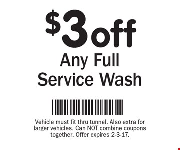 $3 off Any Full Service Wash. Vehicle must fit thru tunnel. Also extra for larger vehicles. Can NOT combine coupons together. Offer expires 2-3-17.