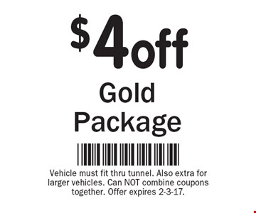 $4 off Gold Package. Vehicle must fit thru tunnel. Also extra for larger vehicles. Can NOT combine coupons together. Offer expires 2-3-17.