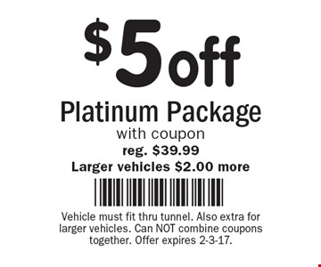 $5 off Platinum Packagewith coupon. Reg. $39.99. Larger vehicles $2.00 more. Vehicle must fit thru tunnel. Also extra for larger vehicles. Can NOT combine coupons together. Offer expires 2-3-17.