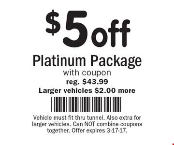 $5 off Platinum Package with coupon reg. $43.99. Larger vehicles $2.00 more. Vehicle must fit thru tunnel. Also extra for larger vehicles. Can NOT combine coupons together. Offer expires 3-17-17.