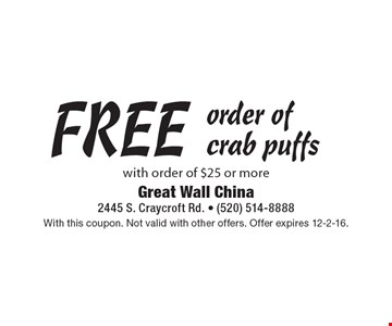 FREE order of crab puffs with order of $25 or more. With this coupon. Not valid with other offers. Offer expires 12-2-16.