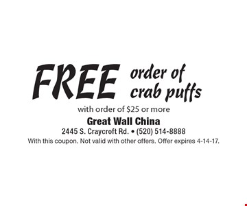 FREE order of crab puffs with order of $25 or more. With this coupon. Not valid with other offers. Offer expires 4-14-17.