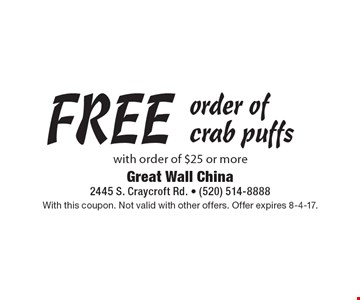 FREE order of crab puffs with order of $25 or more. With this coupon. Not valid with other offers. Offer expires 8-4-17.