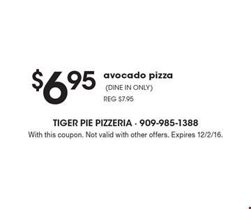 $6.95 avocado pizza (DINE IN ONLY) REG $7.95. With this coupon. Not valid with other offers. Expires 12/2/16.