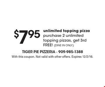$7.95 unlimited topping pizza purchase 2 unlimited topping pizzas, get 3rd free! (DINE IN ONLY). With this coupon. Not valid with other offers. Expires 12/2/16.
