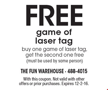 Free game of laser tag, buy one game of laser tag, get the second one free (must be used by same person). With this coupon. Not valid with other offers or prior purchases. Expires 12-2-16.