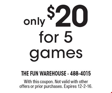 Only $20 for 5 games. With this coupon. Not valid with other offers or prior purchases. Expires 12-2-16.