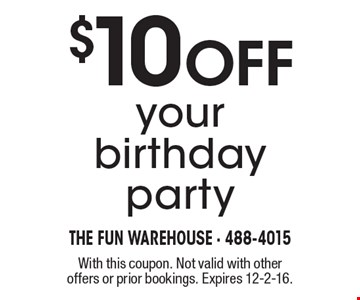 $10 Off your birthday party. With this coupon. Not valid with other offers or prior bookings. Expires 12-2-16.
