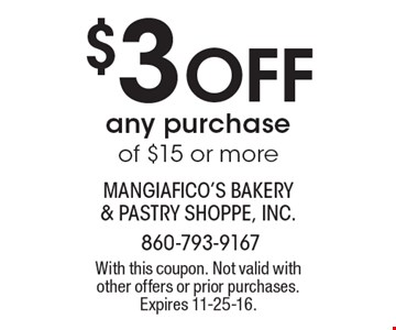 $3 Off any purchase of $15 or more. With this coupon. Not valid with other offers or prior purchases. Expires 11-25-16.