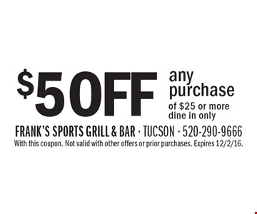 $5 off any purchase of $25 or more. Dine in only. With this coupon. Not valid with other offers or prior purchases. Expires 12/2/16.