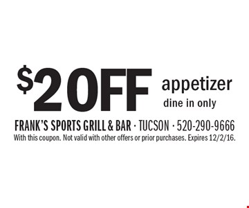$2 off appetizer. Dine in only. With this coupon. Not valid with other offers or prior purchases. Expires 12/2/16.