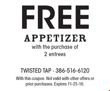 Free Appetizer with the purchase of 2 entrees. With this coupon. Not valid with other offers or prior purchases. Expires 11-25-16.